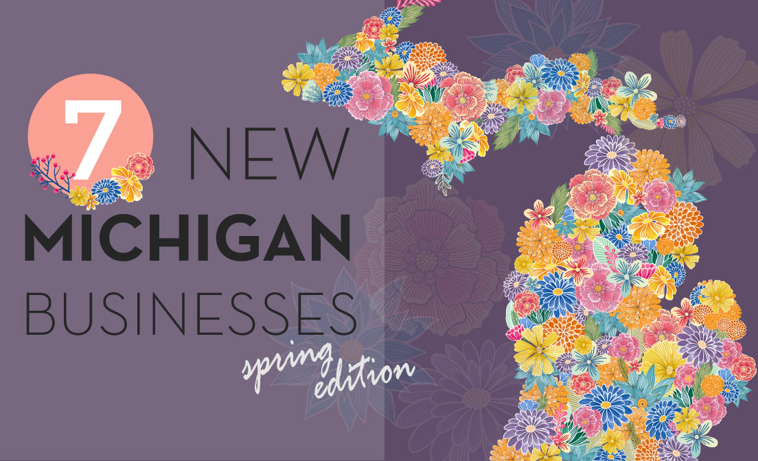 Seven New Michigan Businesses To Visit This Spring